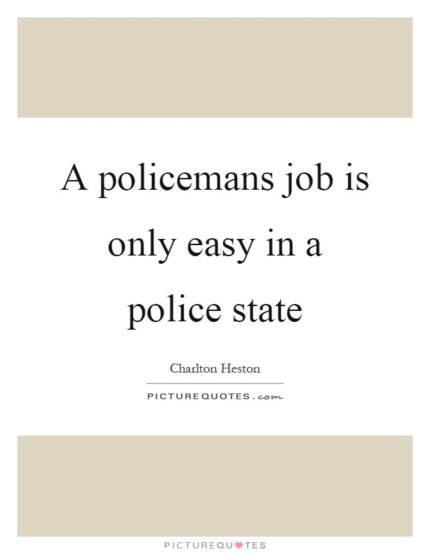 a-policemans-job-is-only-easy-in-a-police-state-quote-1